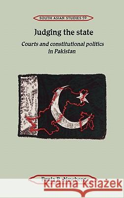 Judging the State : Courts and Constitutional Politics in Pakistan Paula R. Newberg 9780521452892