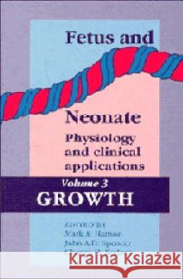 Fetus and Neonate: Physiology and Clinical Applications: Volume 3, Growth Mark A. Hanson John A. D. Spencer Charles H. Rodeck 9780521455220