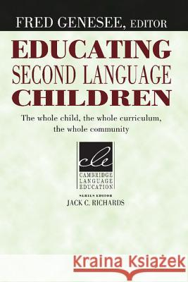 Educating Second Language Children: The Whole Child, the Whole Curriculum, the Whole Community Fred Genesee Jack C. Richards 9780521457972