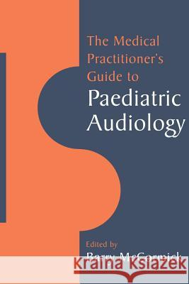 The Medical Practitioner's Guide to Paediatric Audiology Barry McCormick 9780521459884