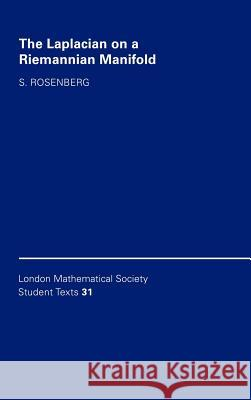 The Laplacian on a Riemannian Manifold: An Introduction to Analysis on Manifolds S. Rosenberg Steven Rosenberg C. M. Series 9780521463003