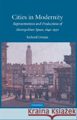Cities in Modernity Richard Dennis 9780521464703