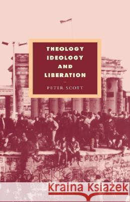 Theology, Ideology and Liberation Peter Scott 9780521464765