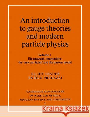 An Introduction to Gauge Theories and Modern Particle Physics Elliot Leader T. Ericson P. Y. Landshoff 9780521468404