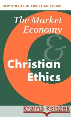The Market Economy and Christian Ethics P. H. Sedgwick Peter H. Sedgwick Robin Gill 9780521470483