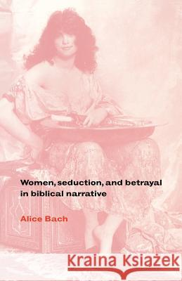 Women, Seduction, and Betrayal in Biblical Narrative Alice Bach 9780521475600