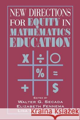 New Directions for Equity in Mathematics Education W. Secada Walter G. Secada Lisa Byrd 9780521477208
