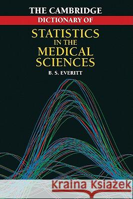Cambridge Dictionary of Statistics in the Medical Sciences Brian Everitt Everitt 9780521479288