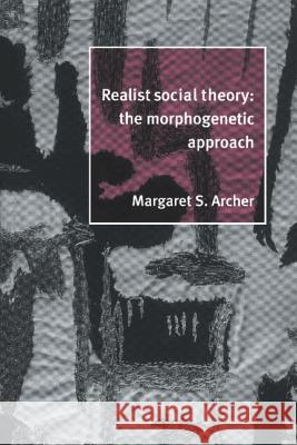 Realist Social Theory: The Morphogenetic Approach Margaret S. Archer 9780521484428 Cambridge University Press