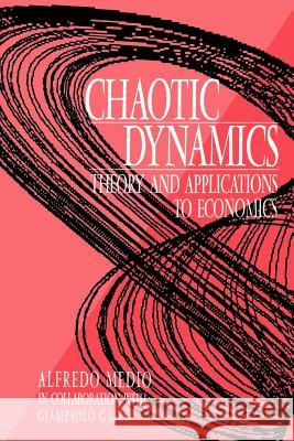 Chaotic Dynamics: Theory and Applications to Economics Alfredo Medio Alfredo Medio Medio Gallo 9780521484619
