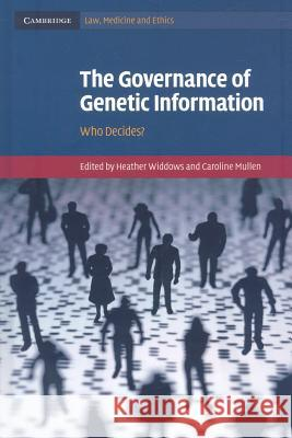 The Governance of Genetic Information: Who Decides? Heather Widdows Caroline Mullen 9780521509916