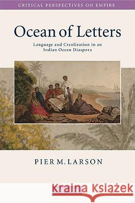 Ocean of Letters : Language and Creolization in an Indian Ocean Diaspora Pier Martin Larson 9780521518277