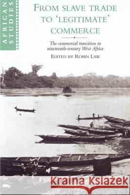 From Slave Trade to 'legitimate' Commerce: The Commercial Transition in Nineteenth-Century West Africa Robin Law David Anderson Carolyn Brown 9780521523066 Cambridge University Press