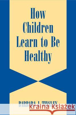 How Children Learn to Be Healthy Barbara J. Tinsley Klaus Hurrelmann Candice Currie 9780521524186