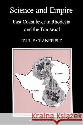 Science and Empire: East Coast Fever in Rhodesia and the Transvaal Paul F. Cranefield Charles Rosenberg Colin Jones 9780521524490