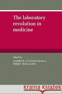 The Laboratory Revolution in Medicine Andrew Cunningham Perry Williams 9780521524506