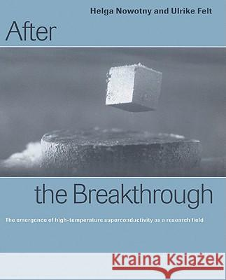 After the Breakthrough: The Emergence of High-Temperature Superconductivity as a Research Field Helga Nowotny Ulrike Felt 9780521524797
