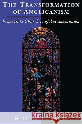 The Transformation of Anglicanism: From State Church to Global Communion William L. Sachs 9780521526616