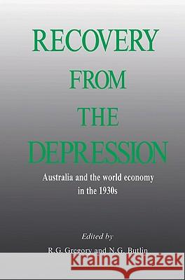 Recovery from the Depression: Australia and the World Economy in the 1930s R. G. Gregory N. G. Butlin N. G. Butlin 9780521526968 Cambridge University Press