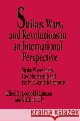 Strikes, Wars, and Revolutions in an International Perspective : Strike Waves in the Late Nineteenth and Early Twentieth Centuries Leopold Haimson Charles Tilly Charles Tilly 9780521526982 Cambridge University Press
