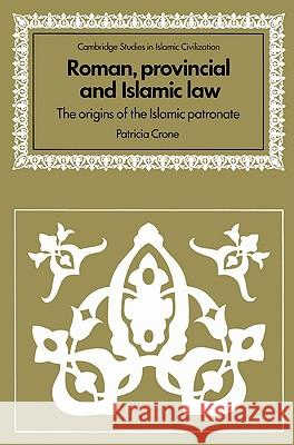 Roman, Provincial and Islamic Law: The Origins of the Islamic Patronate Patricia Crone David Morgan 9780521529495
