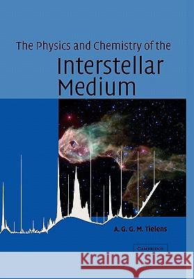 The Physics and Chemistry of the Interstellar Medium A G G M Tielens 9780521533720 0