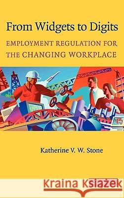 From Widgets to Digits: Employment Regulation for the Changing Workplace Katherine Van Wezel Stone 9780521535991
