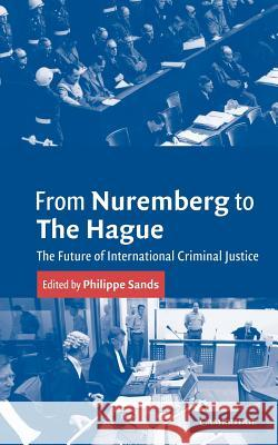 From Nuremberg to the Hague: The Future of International Criminal Justice Geoffrey Wawro Philippe Sands 9780521536769