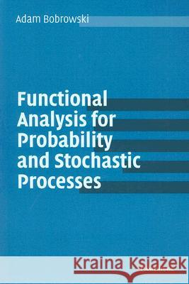 Functional Analysis for Probability and Stochastic Processes : An Introduction Adam Bobrowski 9780521539371