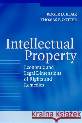 Intellectual Property : Economic and Legal Dimensions of Rights and Remedies Roger D. Blair Thomas F. Cotter 9780521540674