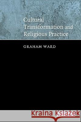 Cultural Transformation and Religious Practice Graham Ward 9780521540742 Cambridge University Press