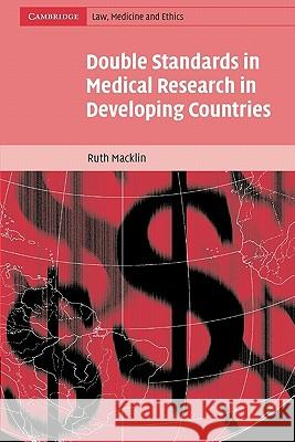Double Standards in Medical Research in Developing Countries Ruth Macklin Alexander McCal 9780521541701 Cambridge University Press