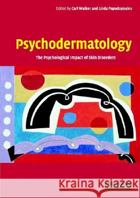 Psychodermatology : The Psychological Impact of Skin Disorders Carl Walker Linda Papadopoulos 9780521542296