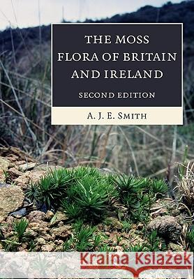The Moss Flora of Britain and Ireland A J E Smith 9780521546720 0