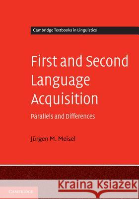 First and Second Language Acquisition : Parallels and Differences Jurgen M. Meisel   9780521552943