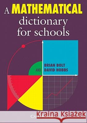A Mathematical Dictionary for Schools Brian Bolt David Hobbs 9780521556576