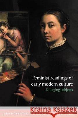 Feminist Readings of Early Modern Culture: Emerging Subjects Valerie Traub M. Lindsay Kaplan Dympna C. Callaghan 9780521558198