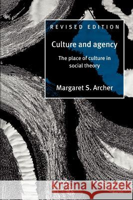 Culture and Agency: The Place of Culture in Social Theory Margaret Scotford Archer Margaret S. Archer 9780521564410 Cambridge University Press