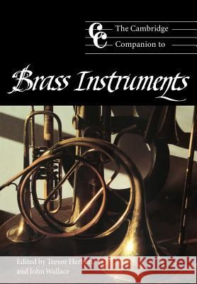 The Cambridge Companion to Brass Instruments Trevor Herbert Trevor Herbert Jonathan Cross 9780521565226