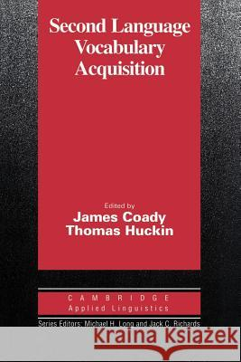 Second Language Vocabulary Acquisition: A Rationale for Pedagogy James Coady Thomas Huckin Michael H. Long 9780521567640