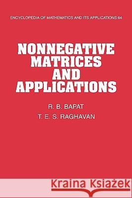 Nonnegative Matrices and Applications R. B. Bapat T. E. S. Raghavan G. -C Rota 9780521571678
