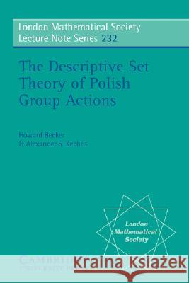 The Descriptive Set Theory of Polish Group Actions Howard Becker Alexander S. Kechris J. W. S. Cassels 9780521576055 Cambridge University Press