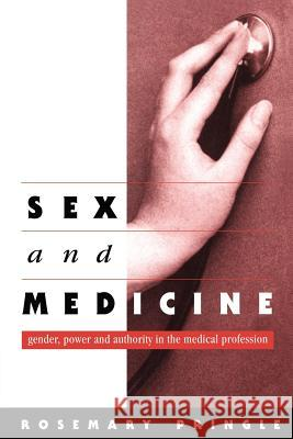 Sex and Medicine : Gender, Power and Authority in the Medical Profession Rosemary Pringle 9780521578127