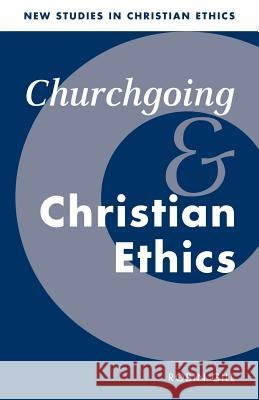 Churchgoing and Christian Ethics Robin Gill Robin Gill Stephen R. L. Clark 9780521578288