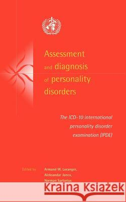 Assessment and Diagnosis of Personality Disorders: The ICD-10 International Personality Disorder Examination (Ipde) Armand W. Loranger Aleksandar Janca Norman Sartorius 9780521580434