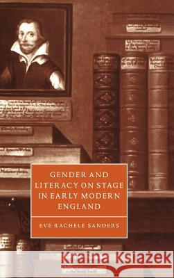 Gender and Literacy on Stage in Early Modern England Eve Rachele Sanders Stephen Orgel Anne Barton 9780521582346