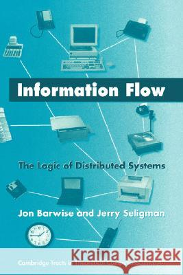 Information Flow : The Logic of Distributed Systems Jon Barwise Whatley                                  C. J. Va 9780521583862