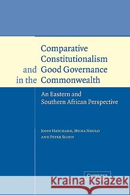 Comparative Constitutionalism and Good Governance in the Commonwealth : An Eastern and Southern African Perspective Peter Slinn John Hatchard Muna Ndulo 9780521584647