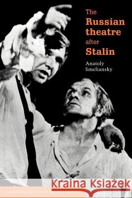 The Russian Theatre After Stalin Anatoly Smeliansky Patrick Miles Laurence Senelick 9780521587945 Cambridge University Press
