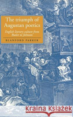The Triumph of Augustan Poetics: English Literary Culture from Butler to Johnson Blanford Parker Howard Erskine-Hill John Richetti 9780521590884